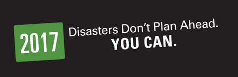 2017. Disasters don't plan ahead. YOU CAN.